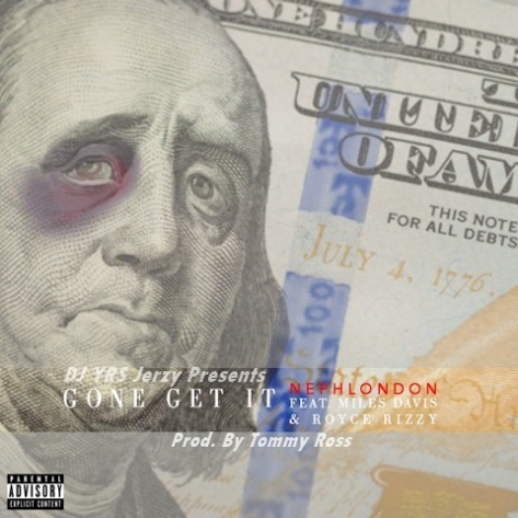 NephLon Don Ft. Miles Davis, Royce Rizzy & DJ YRS Jerzy - Gone Get It (Prod. By Tommy Ross) (1)